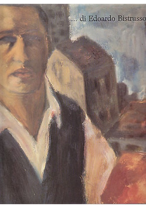 ... DI EDOARDO BISTRUSSO note biografiche e una selezione di opere dell'artista