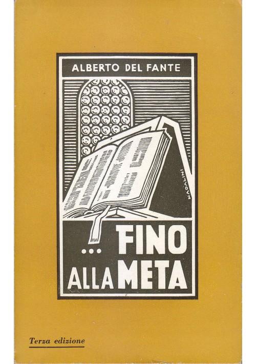 ... FINO ALLA META di Alberto Del Fante 1952  Arti Grafiche – Bologna III ediz.