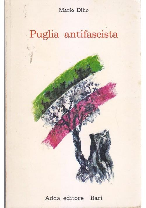 * PUGLIA ANTIFASCISTA di Mario Dilio 1981 Adda Editore