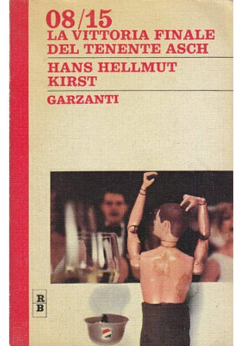 08/15 LA VITTORIA FINALE DEL TENENTE ASCH di H. H. Kirst 1970 Garzanti