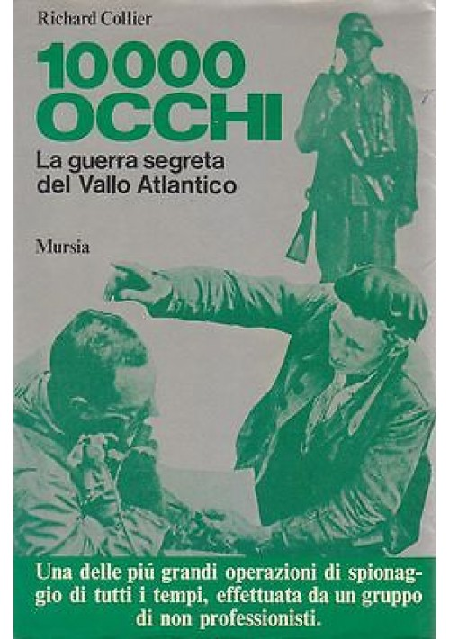 10000 OCCHI LA GUERRA SEGRETA DEL VALLO ATLANTICO Richard Collier 1977Mursia