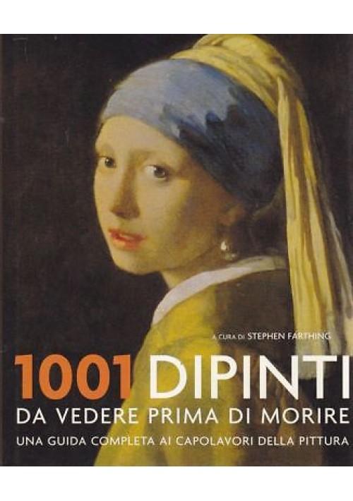1001 DIPINTI DA VEDERE PRIMA DI MORIRE  a cura di Stephen Farthing 2008 Atlante*