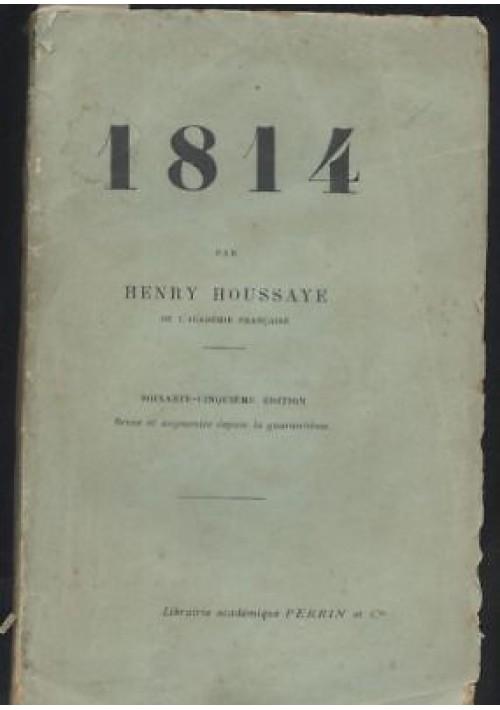 1814 Henry Houssaye - Librairie Academique Perrin 1911 *