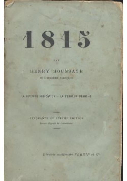1815 LA SECONDE ABDICATION  LA TERREURE BLANCHE  Henry Houssaye 1912 Perrin *