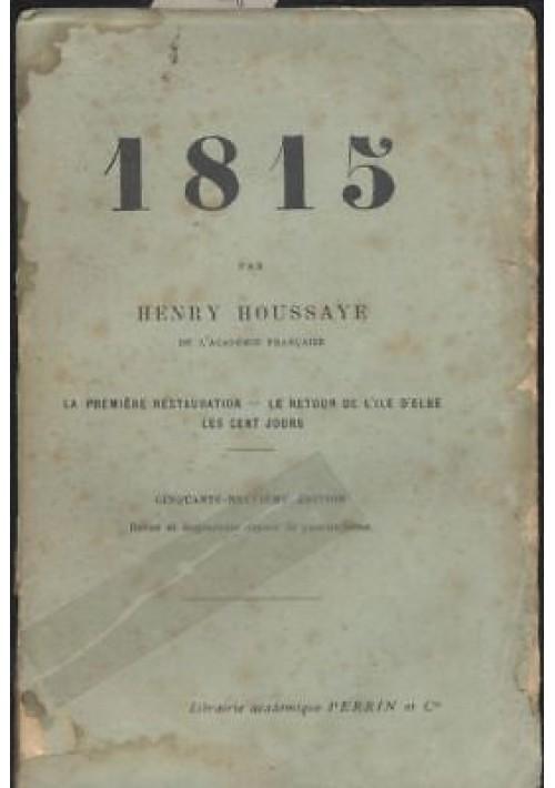 1815 PREMIERE RESTAURATION - RETOUR DE L'ILE D'ELBE Henry Houssaye 1911 Perrin *