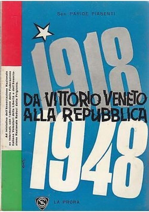 1918 - 1948 DA VITTORIO VENETO ALLA REPUBBLICA del sen. Paride Piasenti - 1960