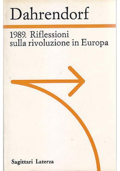 1989 RIFLESSIONI SULLA RIVOLUZIONE IN EUROPA  di Ralf Dahrendorf  1990 Laterza