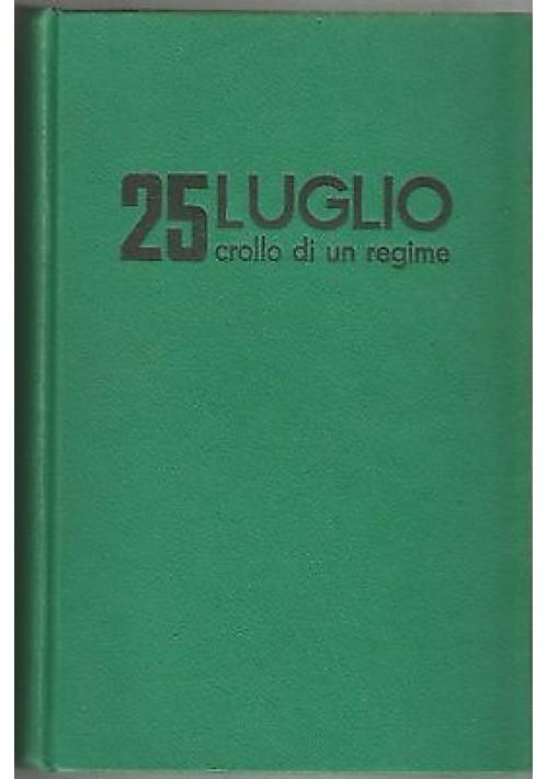 25 LUGLIO CROLLO DI UN REGIME di Gianfranco Bianchi 1963 Mursia editore