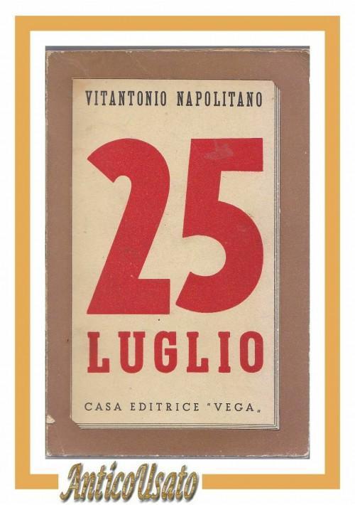 25 LUGLIO di Vitantonio Napolitano 1944 casa editrice Vega caduta fascismo 1943
