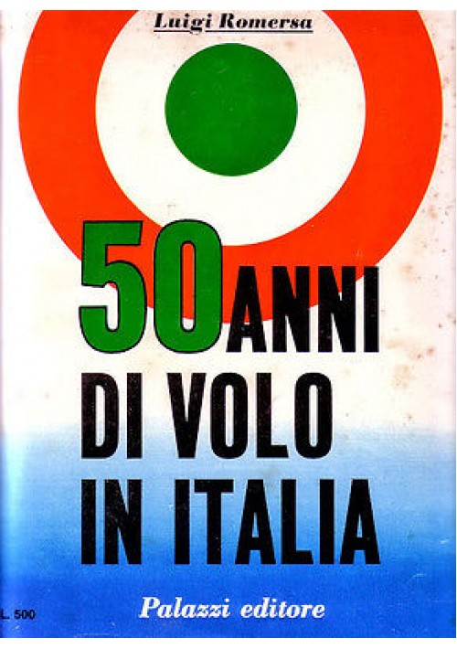 50 ANNI DI VOLO IN ITALIA di Luigi Romersa 1968 Palazzi editore