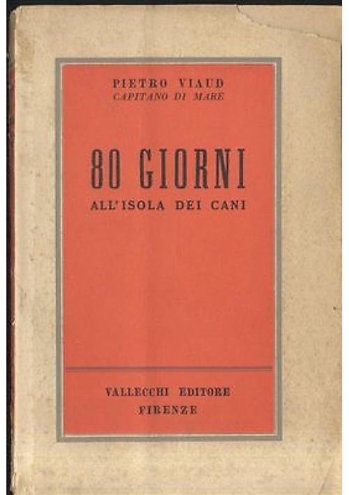 80 GIORNI ALL'ISOLA DEI CANI romanzo avventuroso di Pietro Viaud  VALLECCHI 1952
