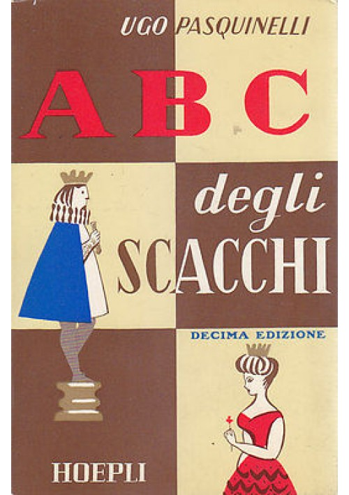 A B C DEGLI SCACCHI di Ugo Pasquinelli - Hoepli editore X edizione 1966