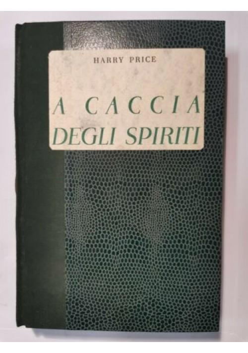 A CACCIA DEGLI SPIRITI di Harry Price 1937 Hoepli libro spiritismo fantasmi