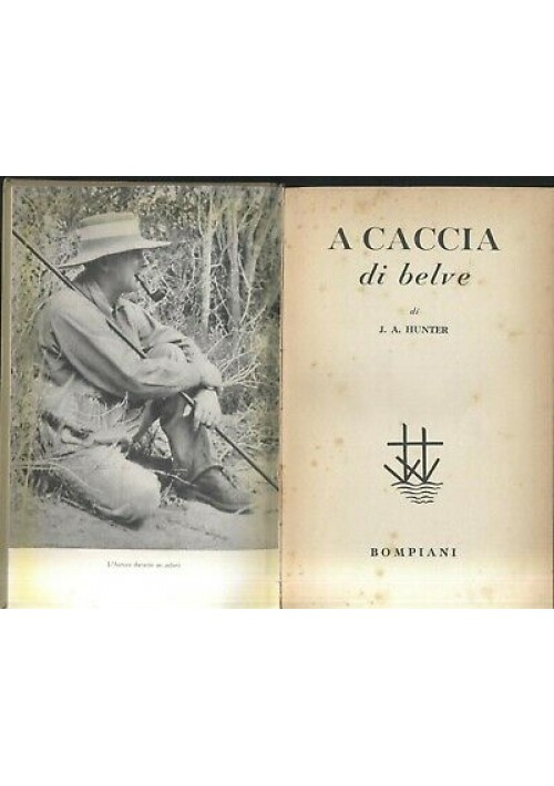 A CACCIA DI BELVE di J. A. Hunter 1954 Bompiani - caccia grossa safari *