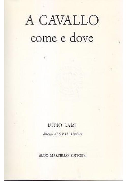 A CAVALLO COME E DOVE di Lucio Lami 1971 Aldo Martello Editore ILLUSTRATO