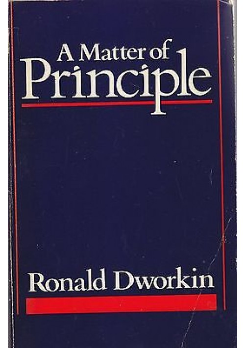 A MATTER OF PRINCIPLE di Ronald Dworkin 1985 Harward University Press