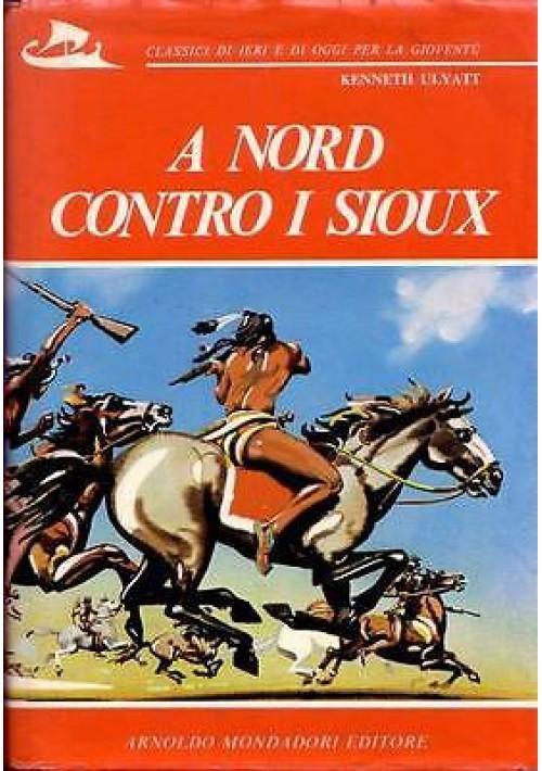A NORD CONTRO I SIOUX -K Ulyatt 1974 Mondadori ILLUSTRATO da Mulazzani - INDIANI