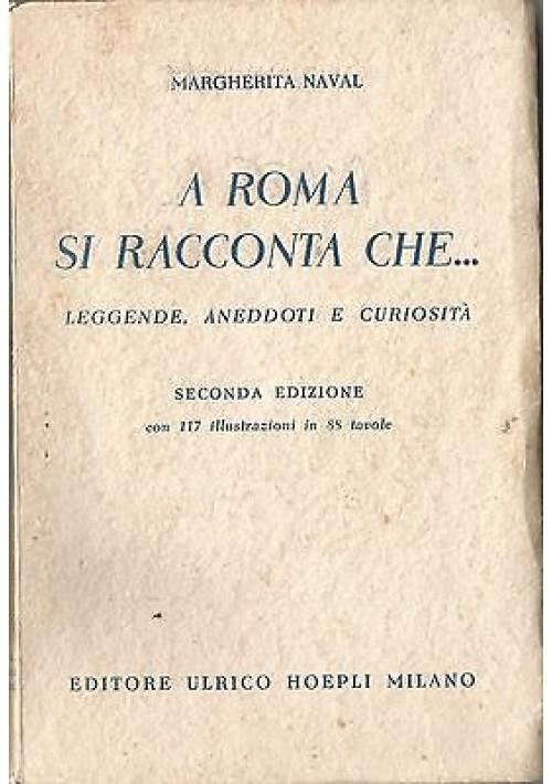 A ROMA SI RACCONTA CHE ... leggende aneddoti di Margherita Naval 1950 Hoepli