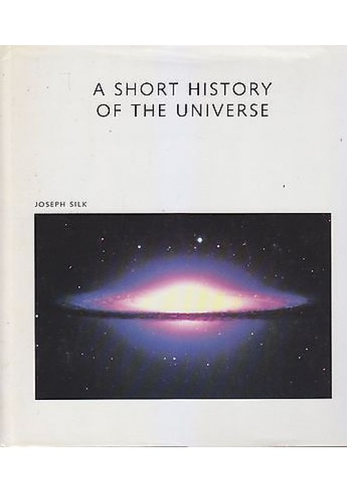 A SHORT HISTORY OF THE UNIVERSE di Joseph Silk 1984 scientific book