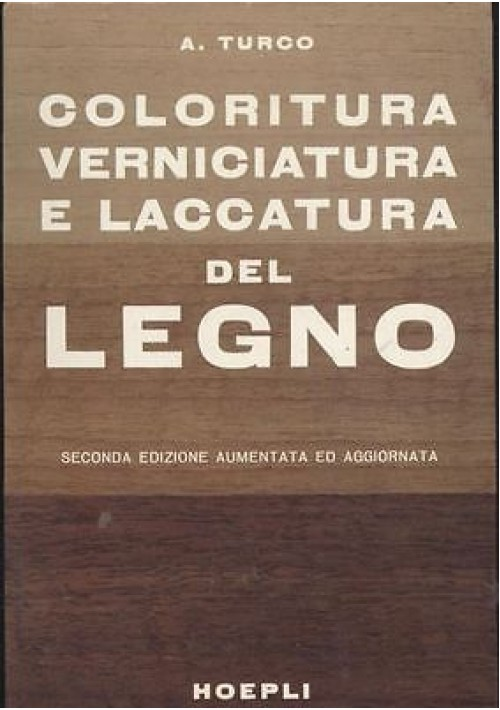 A. Turco COLORITURA, VERNICIATURA E LACCATURA DEL LEGNO - Hoepli
