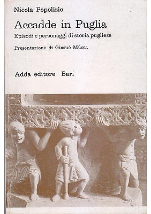 ACCADDE IN PUGLIA EPISODI STORIA PUGLIESE di Nicola Popolizio 1978 Adda editore