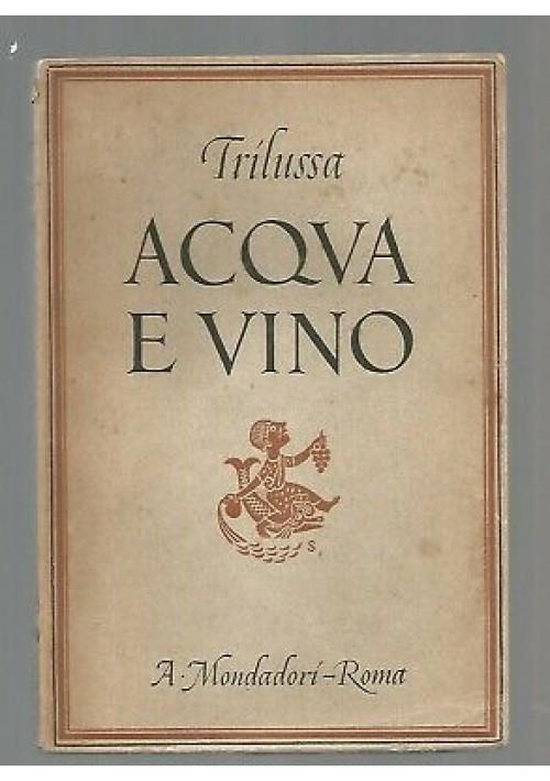 ACQUA E VINO di Trilussa. Mondadori 1944  I edizizione