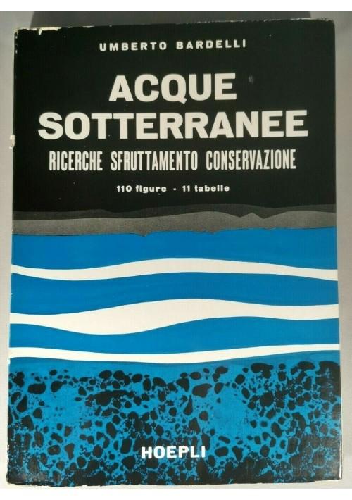 ACQUE SOTTERRANEE RICERCHE SFRUTTAMENTO di Umberto Bardelli Hoepli libro manuale