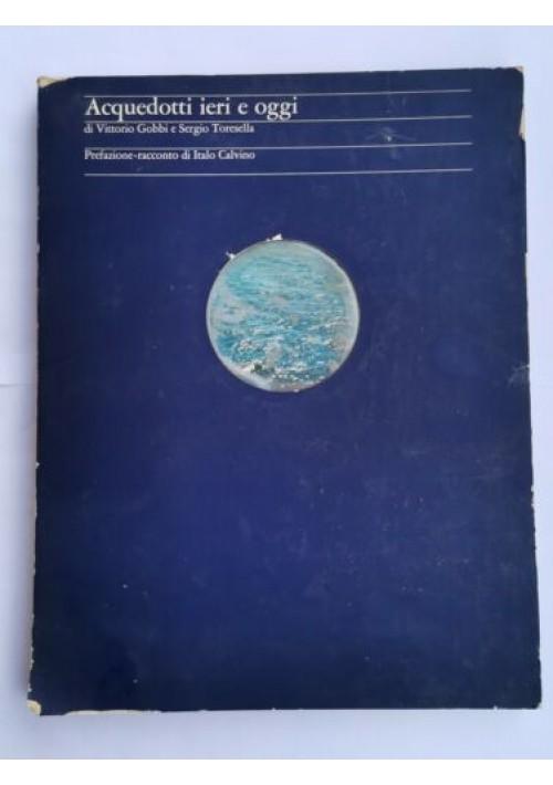 ACQUEDOTTI IERI E OGGI di Vittorio Gobbi Sergio Toresella 1976 Edizione numerata