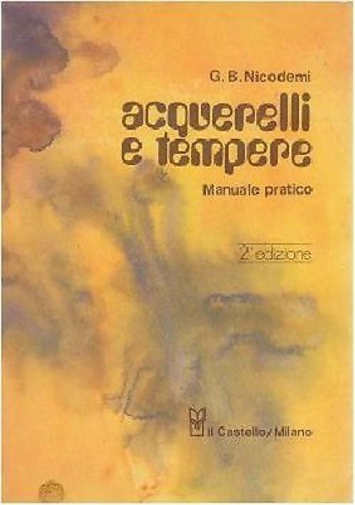ACQUERELLI E TEMPERE manuale pratico di G B Niccodemi 1977  Castello editore