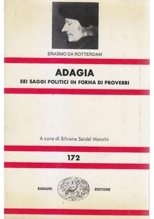 ADAGIA SEI SAGGI POLITICI IN FORMA DI PROVERBI Erasmo Da Rotterdam 1980 Einaudi*