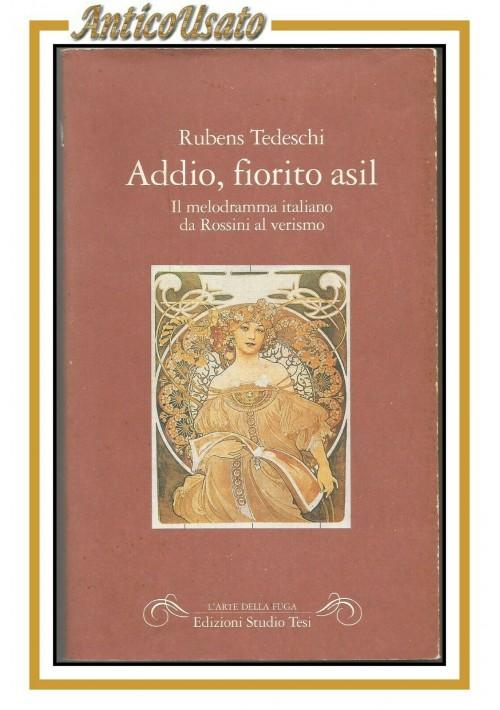 ADDIO FIORITO ASIL melodramma italiano da Rossini al verismo di Rubens Tedeschi