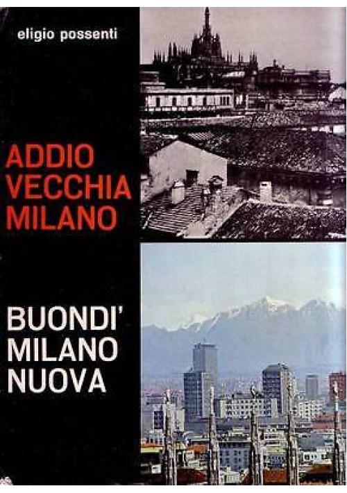 ADDIO VECCHIA MILANO BUONDI' MILANO NUOVA di Eligio  Possenti 1968