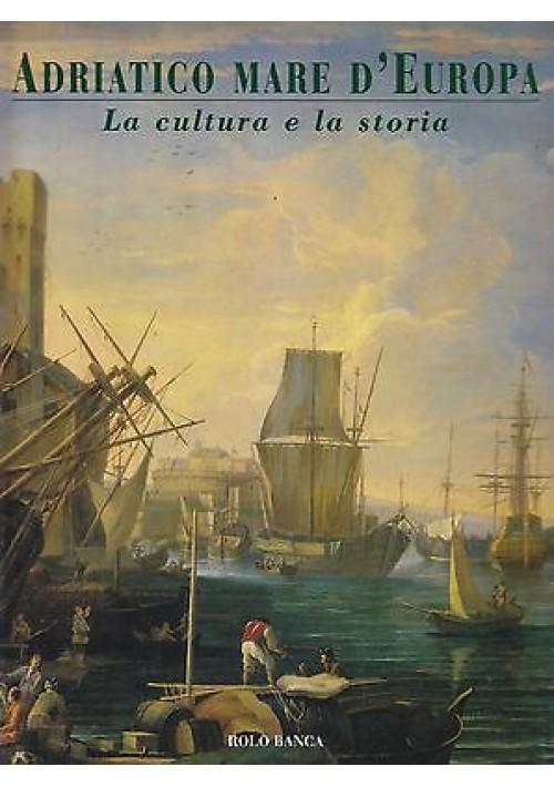 ADRIATICO MARE D'EUROPA   LA CULTURA E LA STORIA a cura di Eugenio Turri