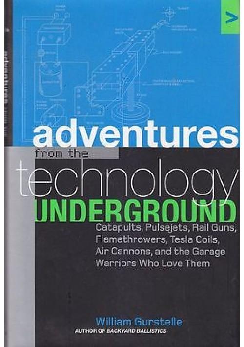 ADVENTURES FROM TECHNOLOGY UNDERGROUND di W. Gurstelle -Clarkson P. editore 2006