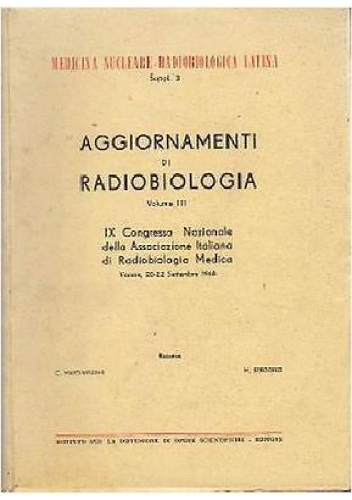 AGGIORNAMENTI DI RADIOBIOLOGIA VOL 3 Istituto diffusione opere scientifiche 1968
