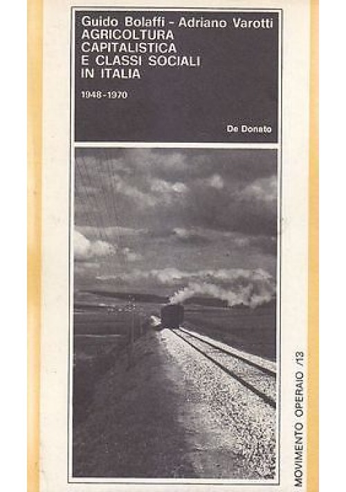 AGRICOLTURA CAPITALISTICA E CLASSI SOCIALI di G. Bolaffi -De Donato editore 1973