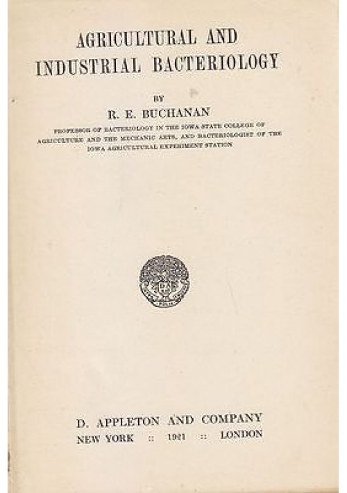 AGRICULTURAL AND INDUSTRIAL BACTERIOLOGY di R. Buchanan - Appleton editore 1921