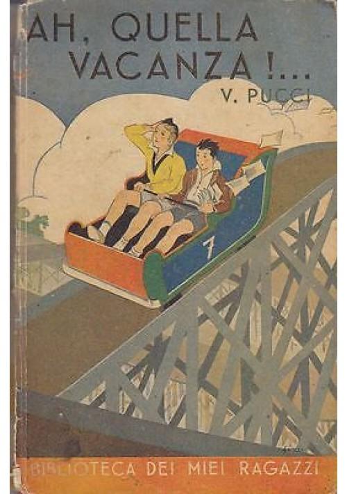 AH, QUELLA VACANZA!... di V. Pucci 1942 Salani Biblioteca dei miei ragazzi