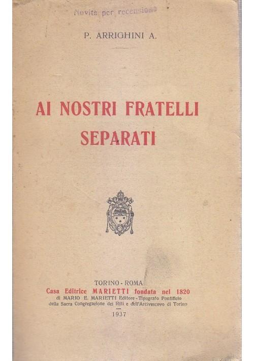 AI NOSTRI FRATELLI SEPARATI di P.Arrighini A. 1937 Casa Editrice Marietti *