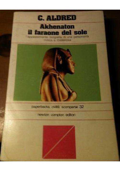 AKHENATON IL FARAONE DEL SOLE di C. Aldred - 1979 Newton Compton  paperbacks