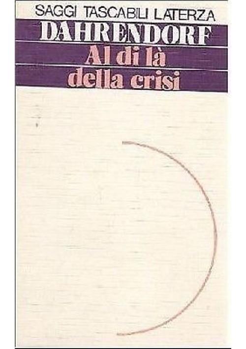 AL DI LÀ DELLA CRISI di Ralf  Dahrendorf  Laterza editore 1984 Saggi Tascabili