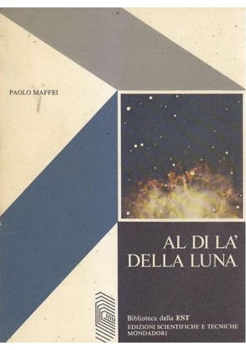 AL DI LÀ DELLA LUNA di Paolo Maffei 1974  Mondadori Editore