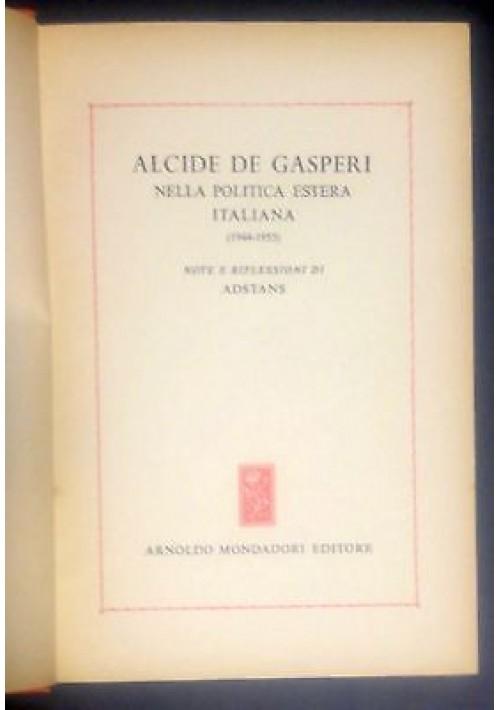 ALCIDE DE GASPERI NELLA POLITICA ESTERA ITALIANA di Adstans 1953 Mondadori I ed.