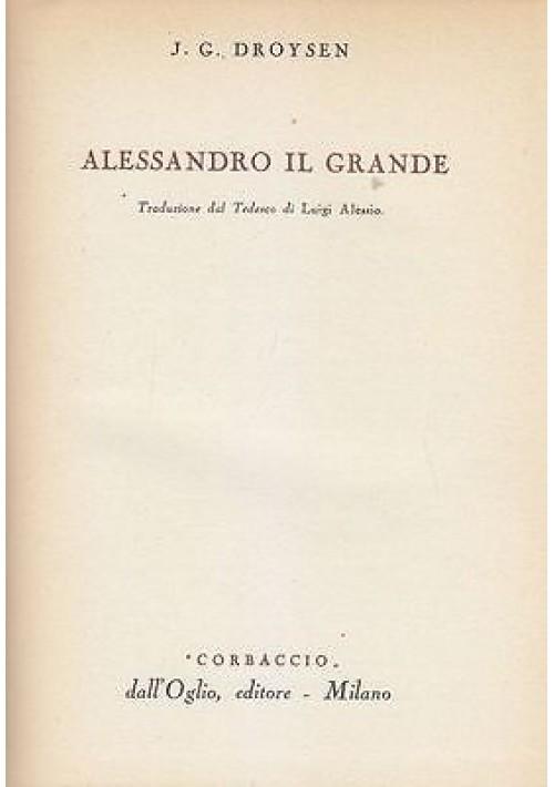 ALESSANDRO IL GRANDE di J.G. DROYSEN - Dall'Oglio editore 1953