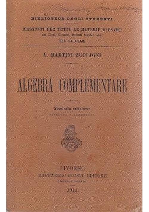 ALGEBRA COMPLEMENTARE di A. Martini Zuccagni 1914 Giusti ed. biblioteca studenti