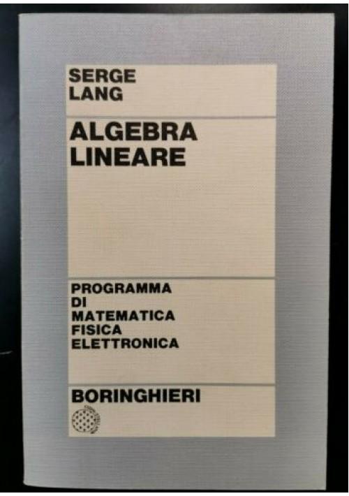 ALGEBRA LINEARE di Serge Lang 1972 Boringhieri libro matematica fisica programma