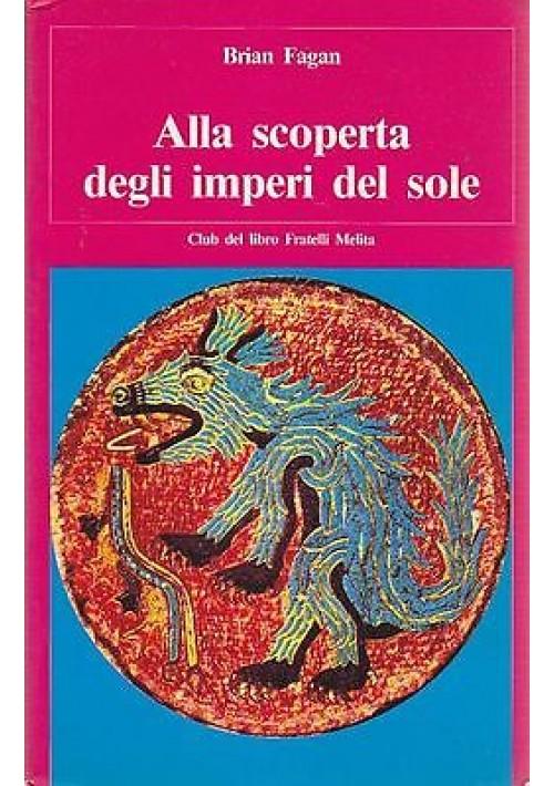 ALLA SCOPERTA DEGLI IMPERI DEL SOLE di Brian Fagan 1980 Fratelli Melita