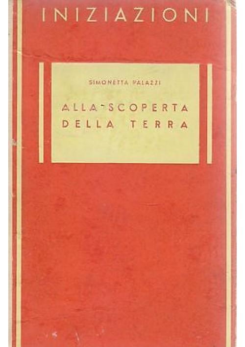 ALLA SCOPERTA DELLA TERRA Simonetta Palazzi 1944 Officine Grafiche Principato