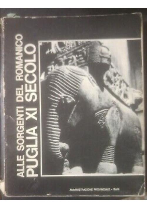 ALLE SORGENTI DEL ROMANICO PUGLIA XI SECOLO a cura Belli D'Elia 1975 Catalogo