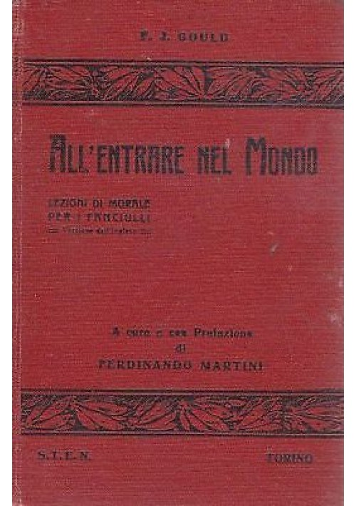 ALL ENTRARE NEL MONDO di F.J.Gould  lezioni di morale per i fanciulli -STEN 1913